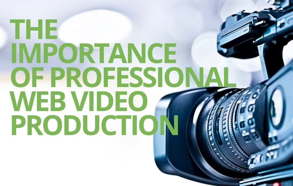 The Importance of Professional Web Video Production