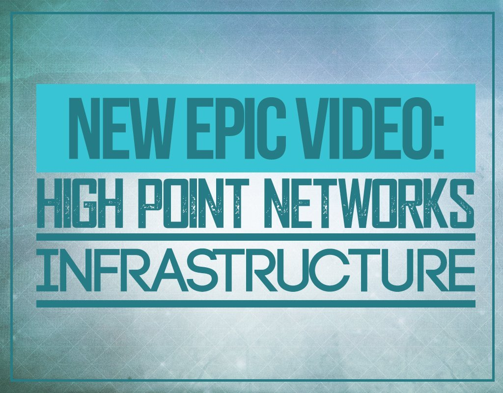 New Epic Video High Point Networks Infrastructure