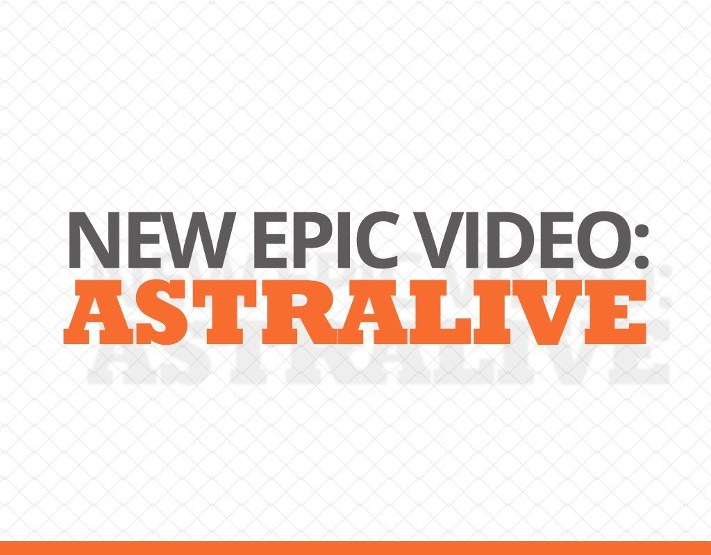 New Epic Video Astralive