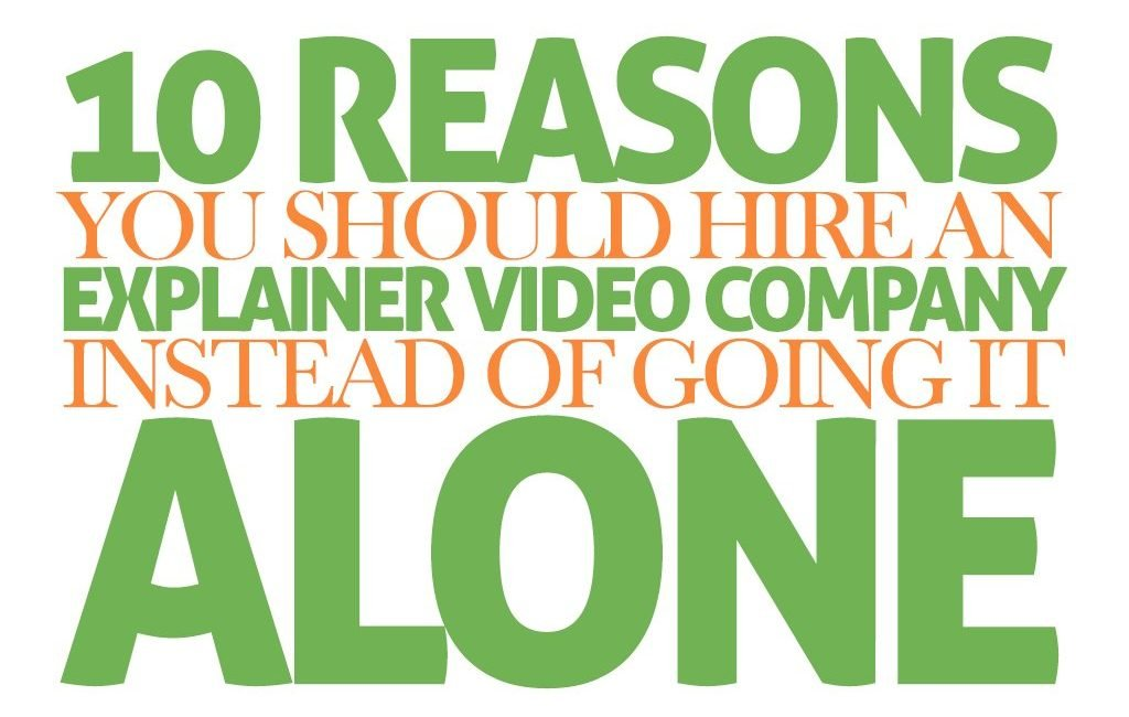 10 Reasons you should hire an explainer video company instead of going it alone