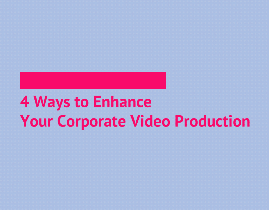 4 ways to enhance your corporate video production