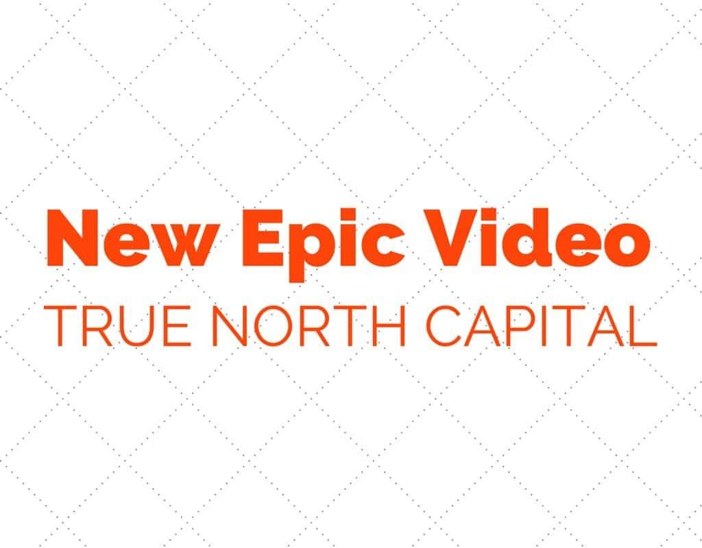 New Epic Video True North Capital