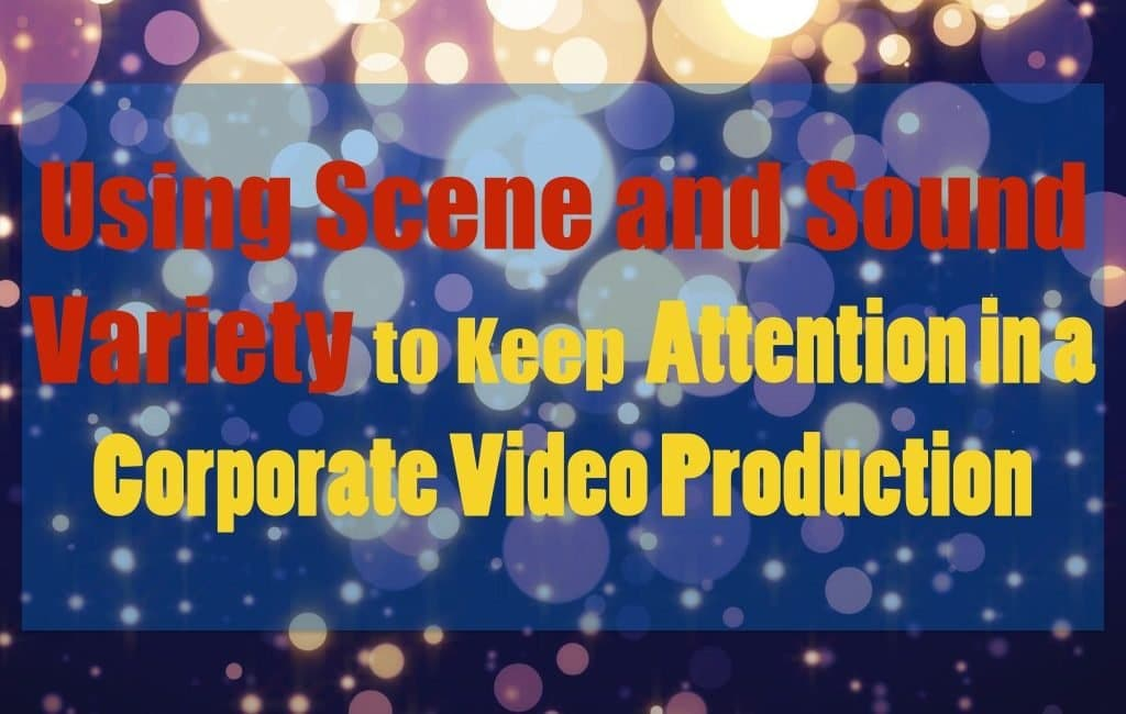 Using scene and sound variety to keep attention in a corporate video production