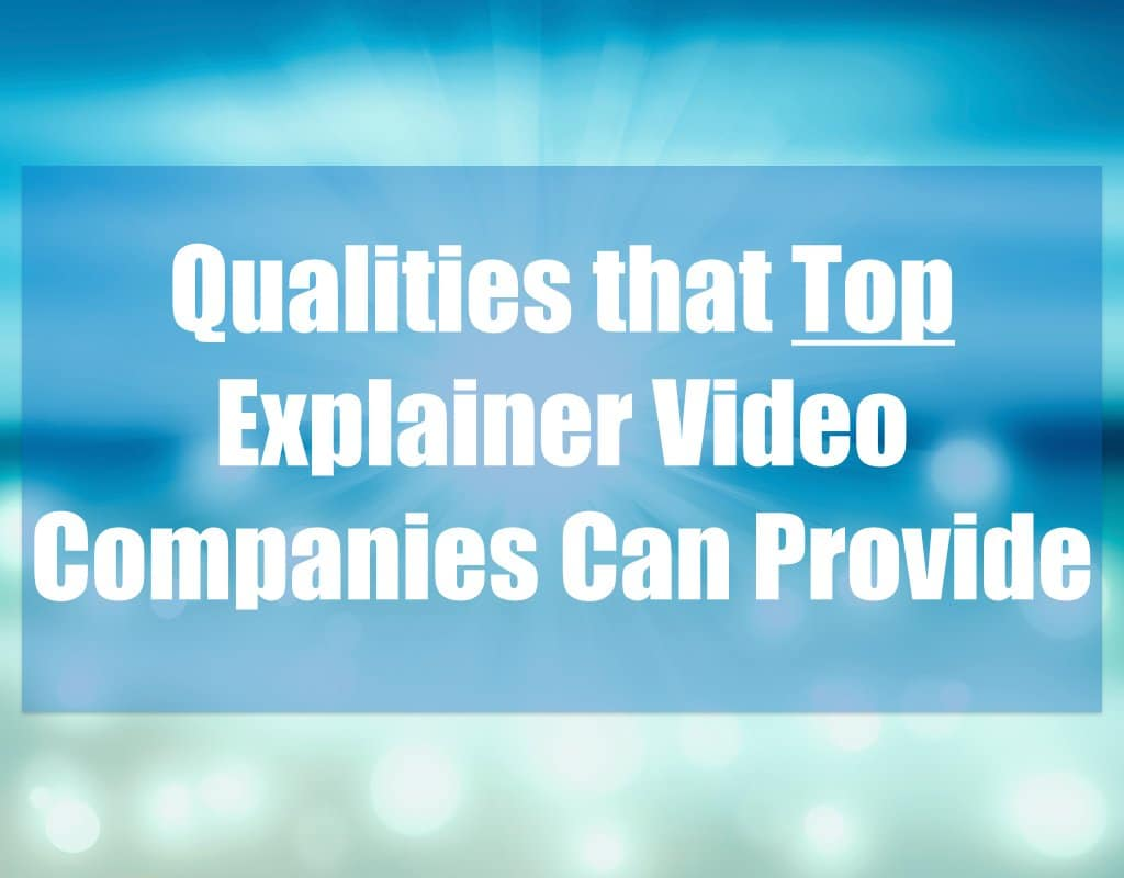 Qualities that top explainer video companies can provide