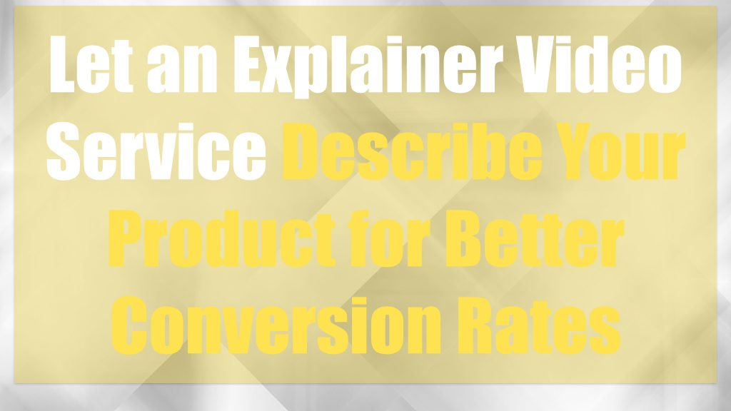Let an Explainer video service describe your product for better conversion rates