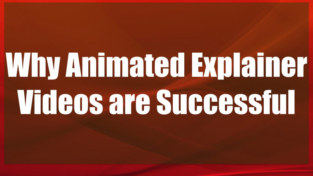 Why Animated Explainer Videos Are Successful