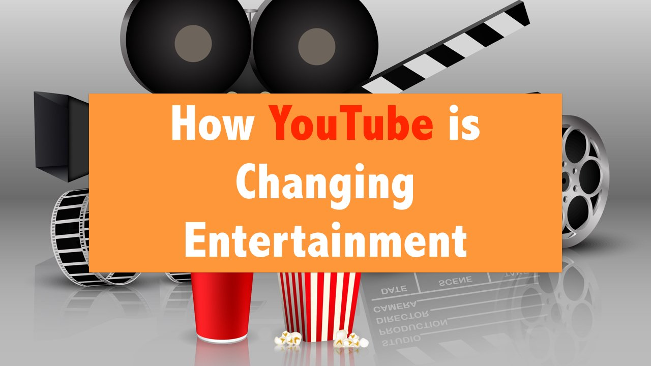 How YouTube is Changing Entertainment