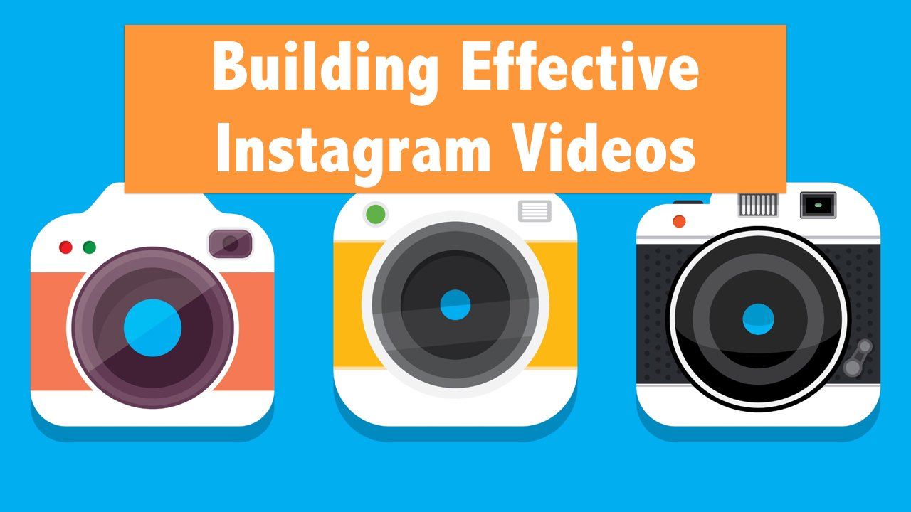 Building Effective Instagram Videos